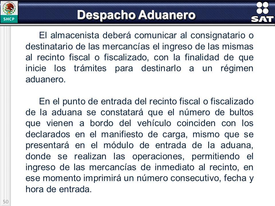 50 Despacho Aduanero El almacenista deberá comunicar al consignatario o destinatario de las mercancías el ingreso de las mismas al recinto fiscal o fi