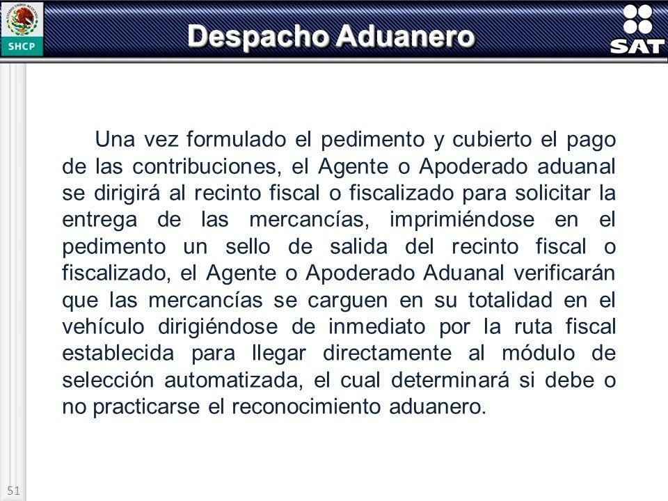51 Despacho Aduanero Una vez formulado el pedimento y cubierto el pago de las contribuciones, el Agente o Apoderado aduanal se dirigirá al recinto fis