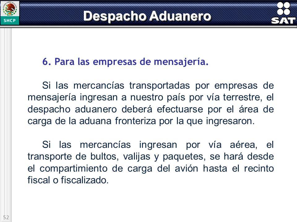 52 Despacho Aduanero 6. Para las empresas de mensajería. Si las mercancías transportadas por empresas de mensajería ingresan a nuestro país por vía te