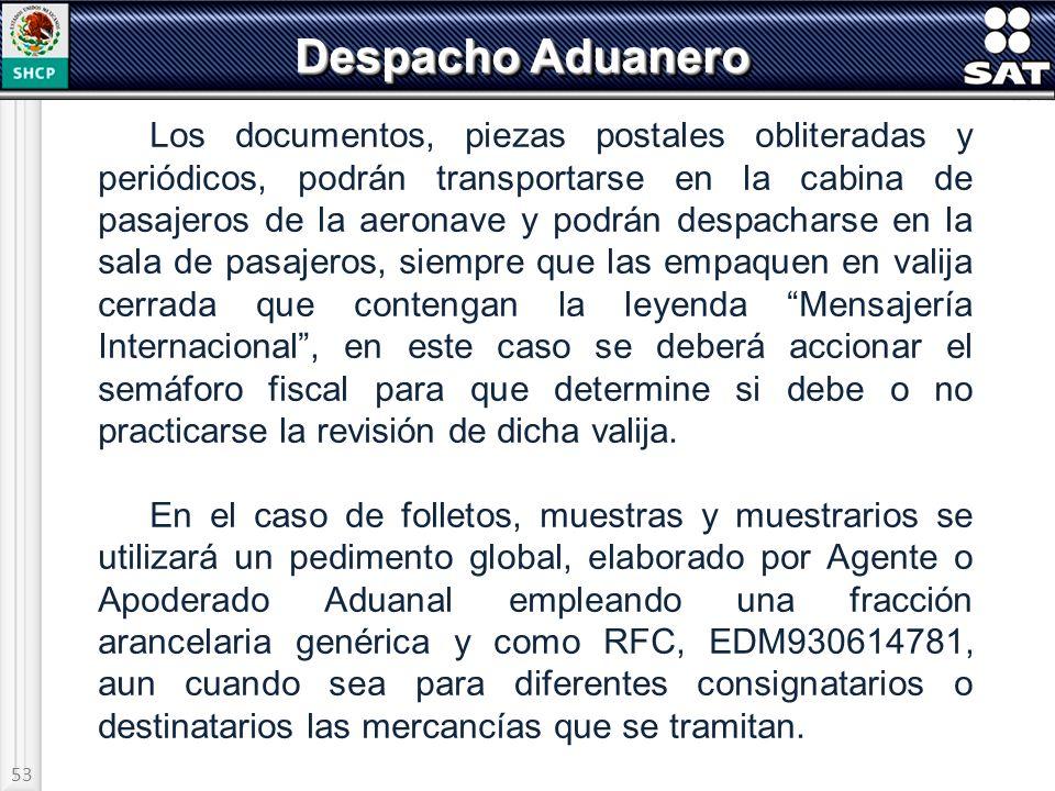 53 Despacho Aduanero Los documentos, piezas postales obliteradas y periódicos, podrán transportarse en la cabina de pasajeros de la aeronave y podrán