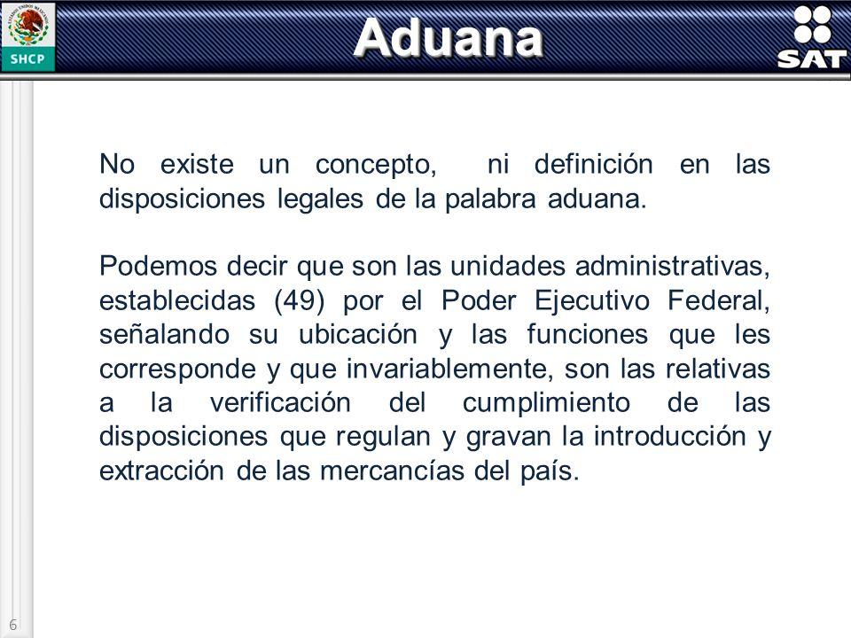 6AduanaAduana No existe un concepto, ni definición en las disposiciones legales de la palabra aduana. Podemos decir que son las unidades administrativ