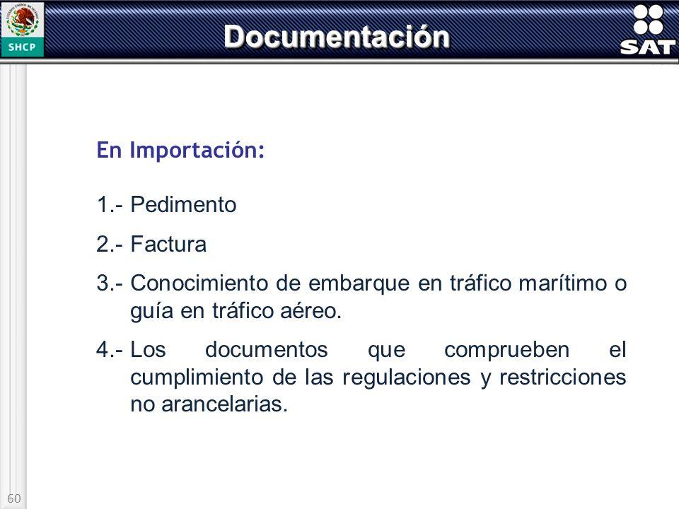 60 DocumentaciónDocumentación En Importación: 1.-Pedimento 2.-Factura 3.-Conocimiento de embarque en tráfico marítimo o guía en tráfico aéreo. 4.-Los