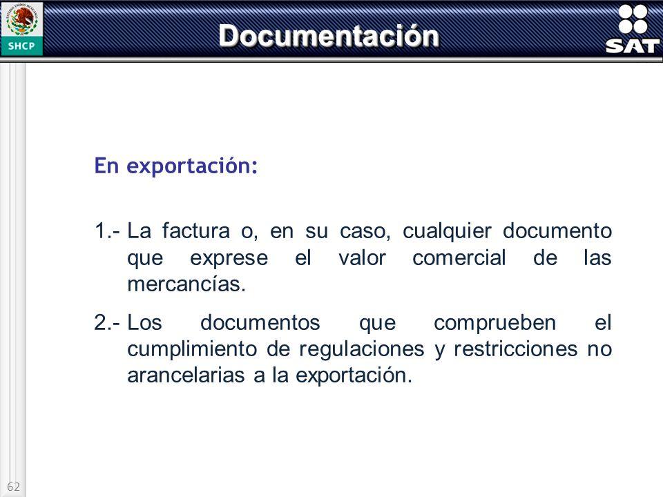 62 DocumentaciónDocumentación En exportación: 1.-La factura o, en su caso, cualquier documento que exprese el valor comercial de las mercancías. 2.-Lo