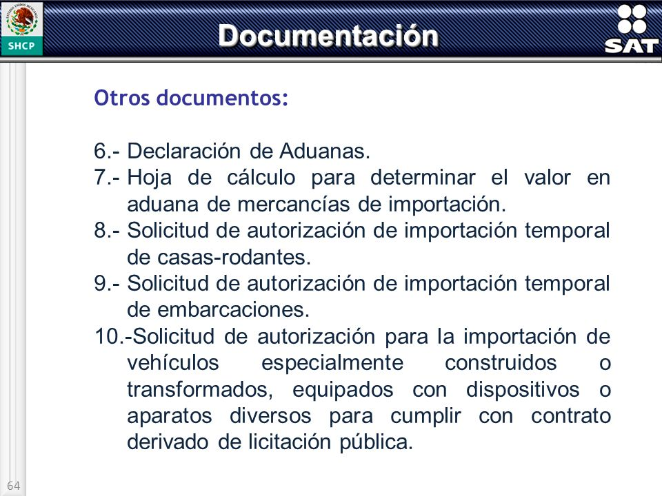 64 DocumentaciónDocumentación Otros documentos: 6.-Declaración de Aduanas. 7.-Hoja de cálculo para determinar el valor en aduana de mercancías de impo