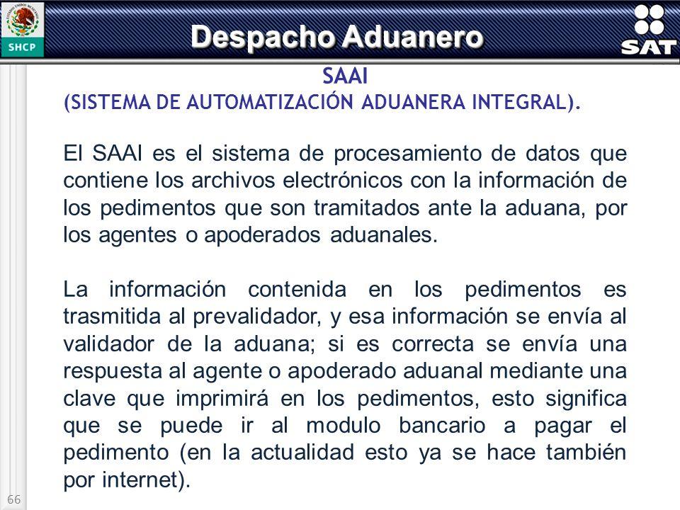 66 Despacho Aduanero SAAI (SISTEMA DE AUTOMATIZACIÓN ADUANERA INTEGRAL). El SAAI es el sistema de procesamiento de datos que contiene los archivos ele