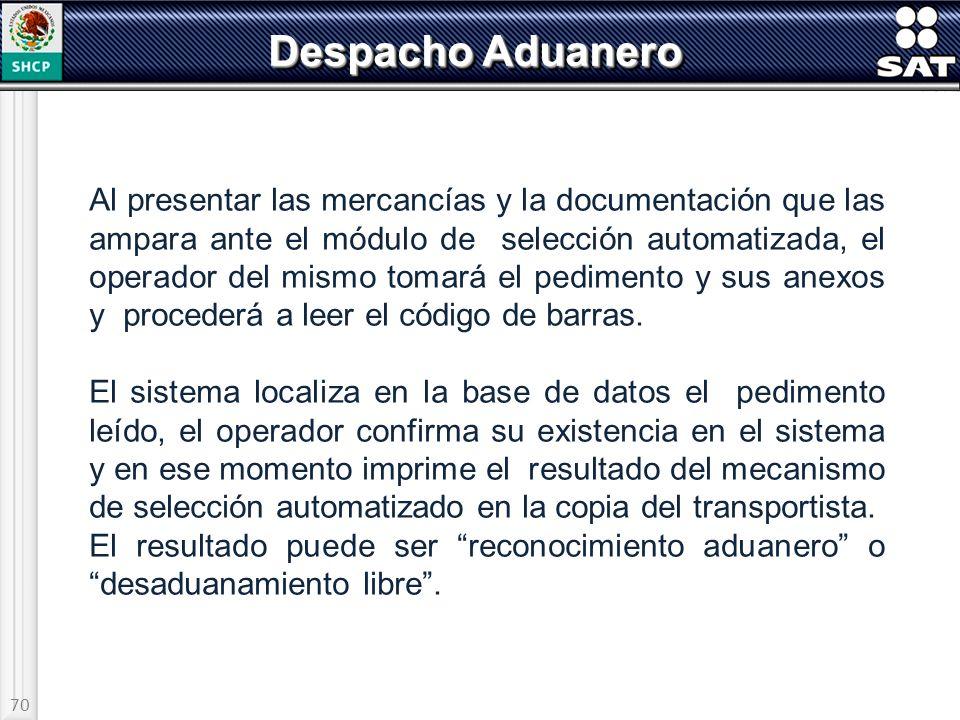 70 Despacho Aduanero Al presentar las mercancías y la documentación que las ampara ante el módulo de selección automatizada, el operador del mismo tom