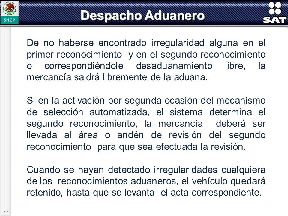 72 Despacho Aduanero De no haberse encontrado irregularidad alguna en el primer reconocimiento y en el segundo reconocimiento o correspondiéndole desa