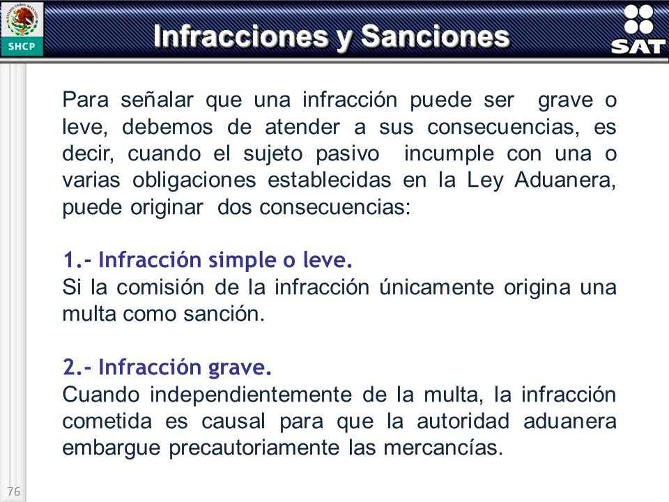 76 Infracciones y Sanciones Para señalar que una infracción puede ser grave o leve, debemos de atender a sus consecuencias, es decir, cuando el sujeto