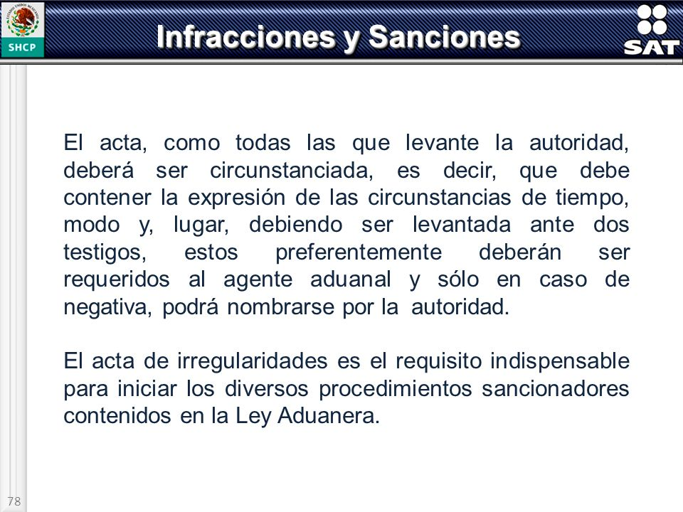 78 Infracciones y Sanciones El acta, como todas las que levante la autoridad, deberá ser circunstanciada, es decir, que debe contener la expresión de