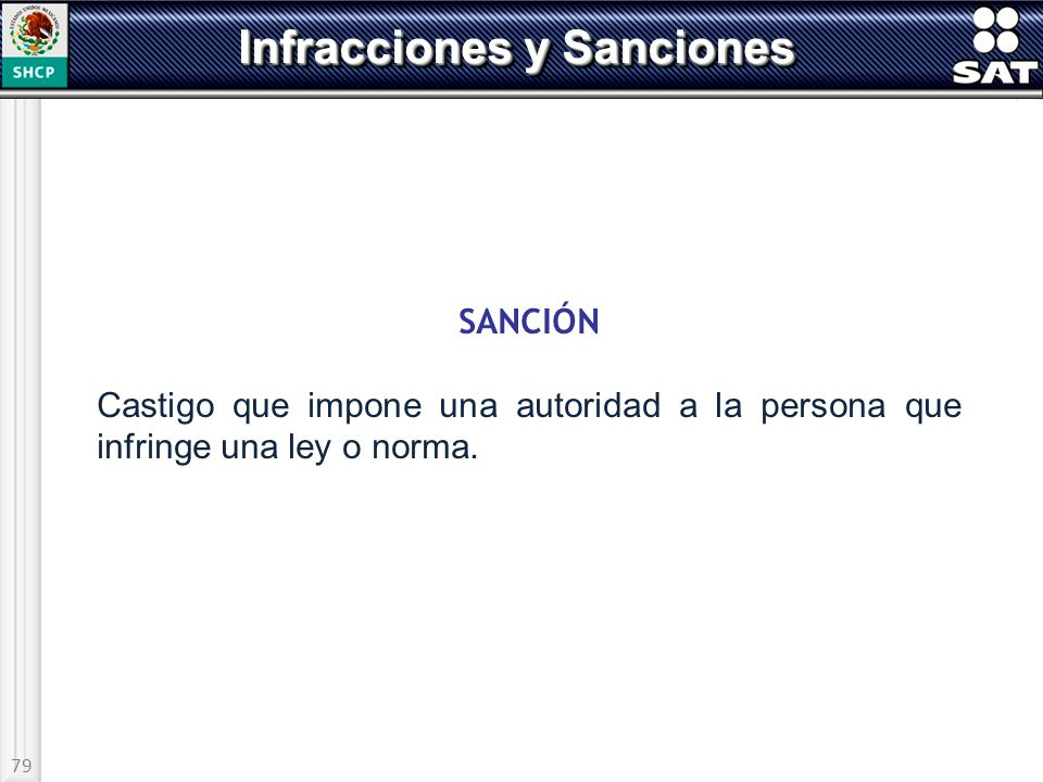 79 Infracciones y Sanciones SANCIÓN Castigo que impone una autoridad a la persona que infringe una ley o norma.