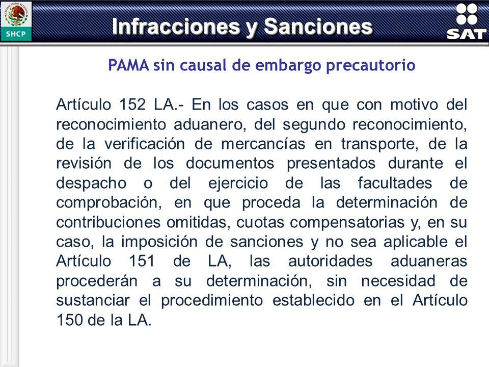 PAMA sin causal de embargo precautorio Artículo 152 LA.- En los casos en que con motivo del reconocimiento aduanero, del segundo reconocimiento, de la