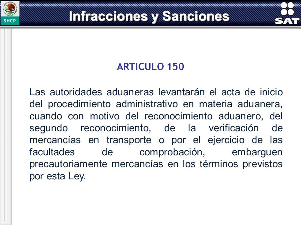 ARTICULO 150 Las autoridades aduaneras levantarán el acta de inicio del procedimiento administrativo en materia aduanera, cuando con motivo del recono
