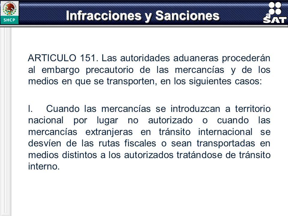 a ARTICULO 151. Las autoridades aduaneras procederán al embargo precautorio de las mercancías y de los medios en que se transporten, en los siguientes