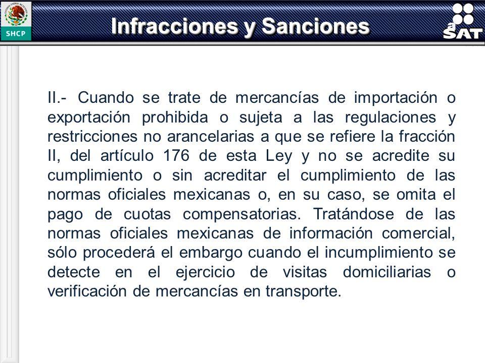 a II.- Cuando se trate de mercancías de importación o exportación prohibida o sujeta a las regulaciones y restricciones no arancelarias a que se refie