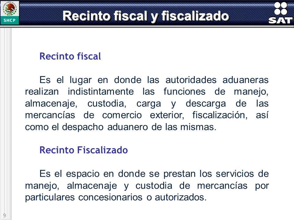 9 Recinto fiscal y fiscalizado Recinto fiscal Es el lugar en donde las autoridades aduaneras realizan indistintamente las funciones de manejo, almacen