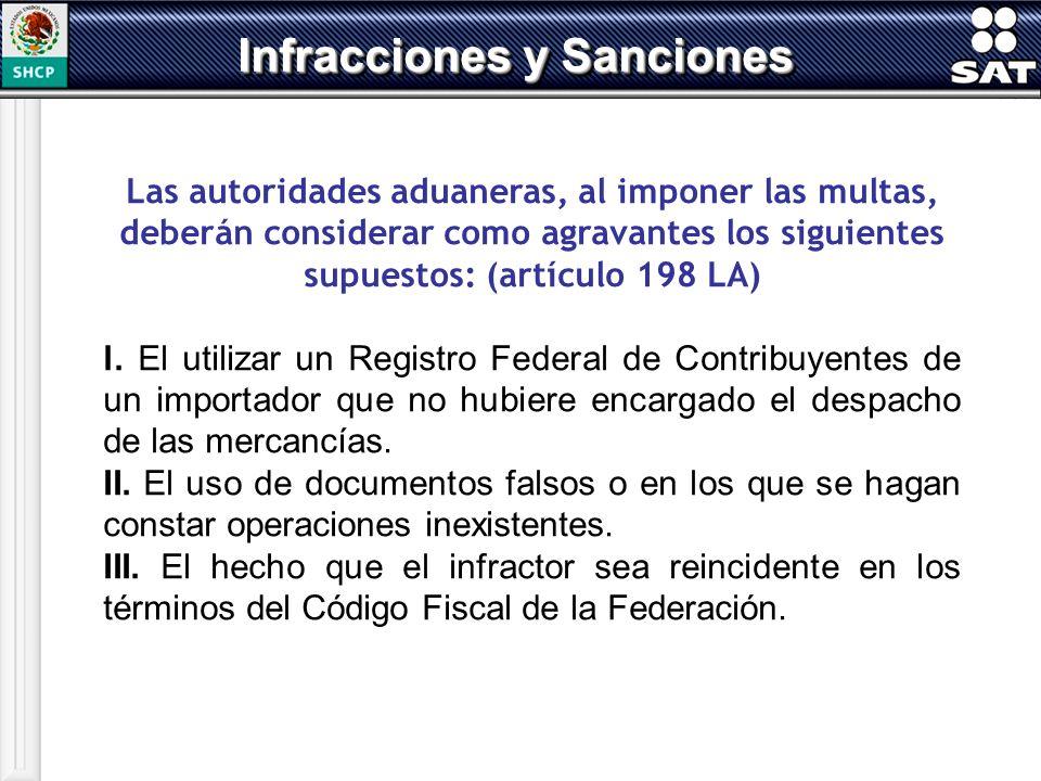 Las autoridades aduaneras, al imponer las multas, deberán considerar como agravantes los siguientes supuestos: (artículo 198 LA) l. El utilizar un Reg