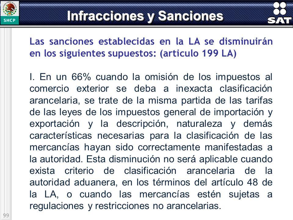 99 Las sanciones establecidas en la LA se disminuirán en los siguientes supuestos: (articulo 199 LA) I. En un 66% cuando la omisión de los impuestos a