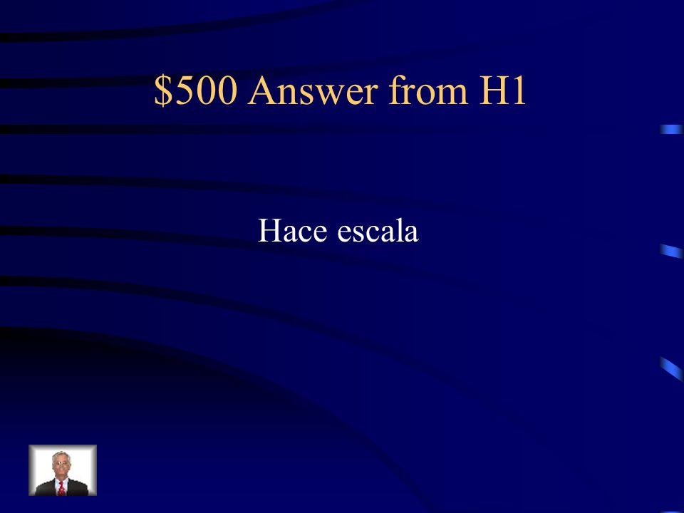 $500 Question from H1 Mi avión no es directo. ___________ en 2 ciudades.