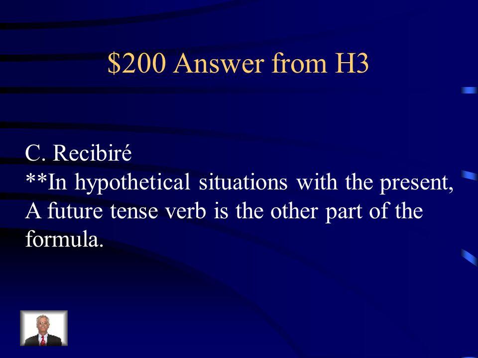 $200 Question from H3 Si estudio mucho, ____________ una buena nota en el examen. a.He recibido b.Había recibido c.Recibiré d.Recibiría