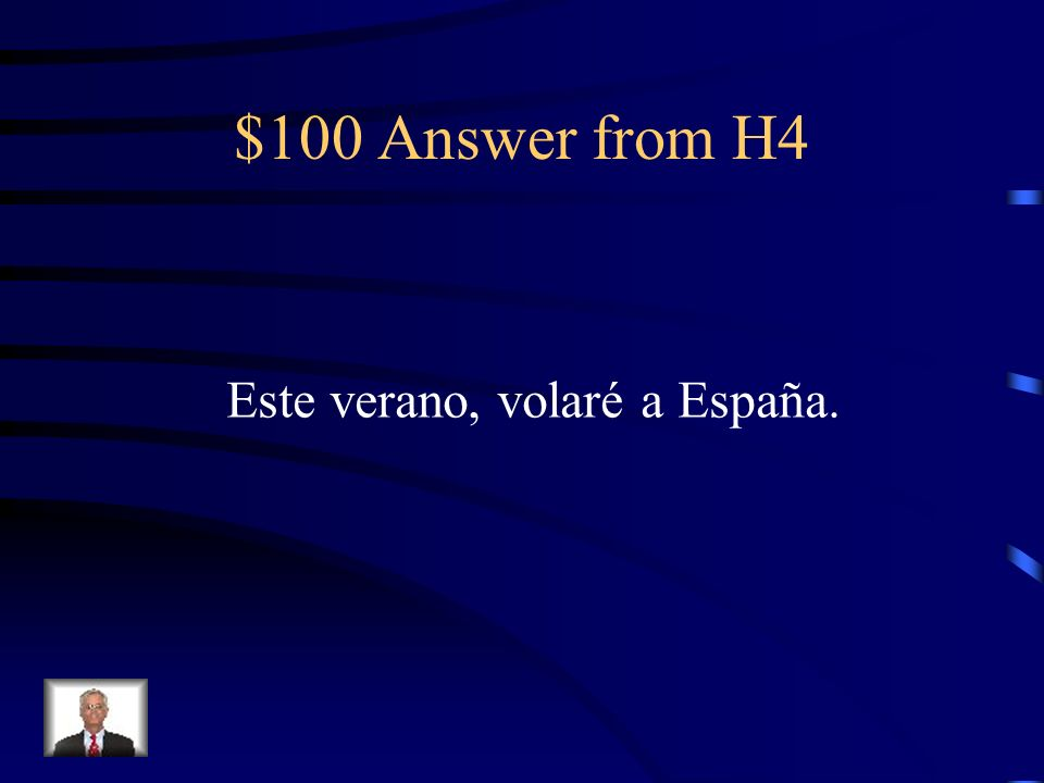 $100 Question from H4 This summer, I will fly to Spain.