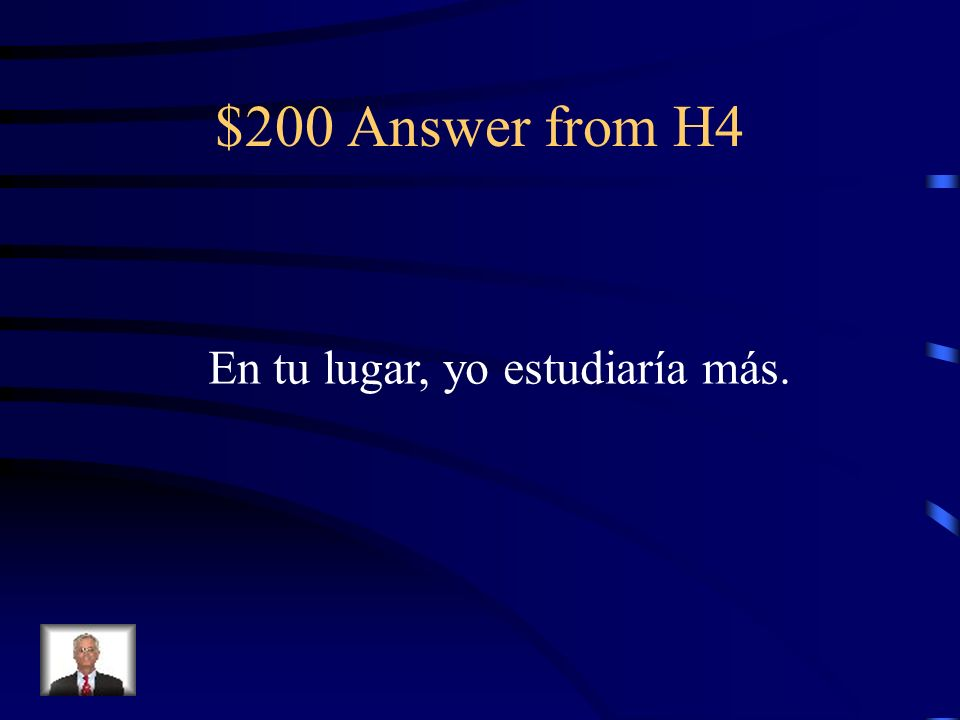 $200 Question from H4 In your place, I would study more.