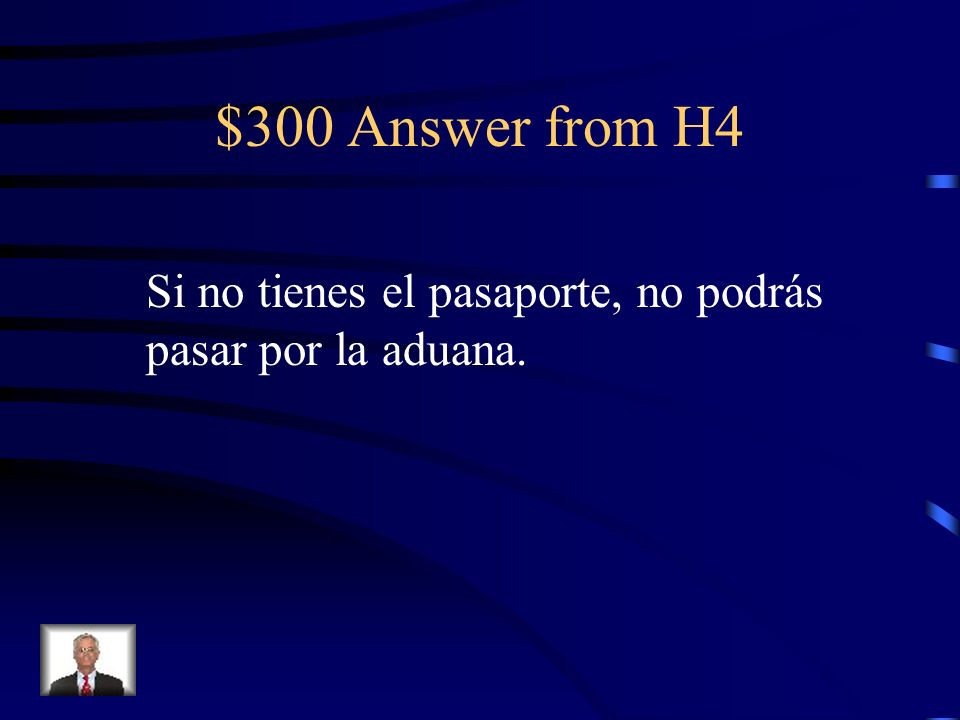 $300 Question from H4 If you dont have your passport, you will not be able to pass through customs.