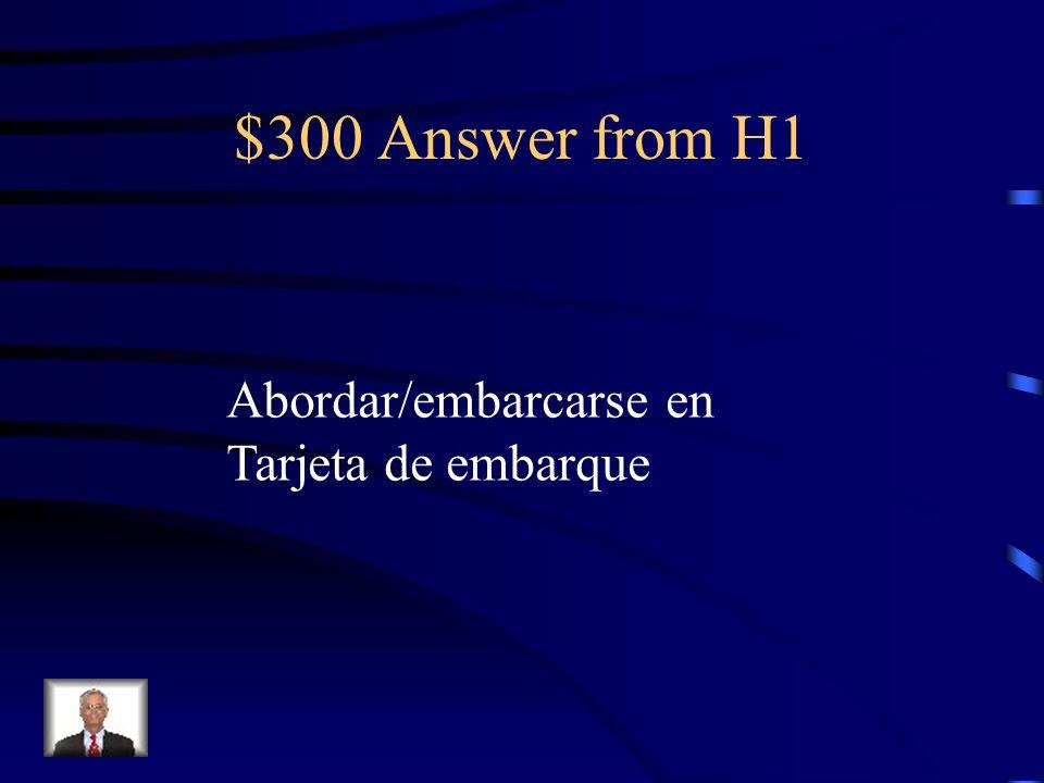 $300 Question from H1 Antes de ___________ el avión, necesitas presentar tu ___________.