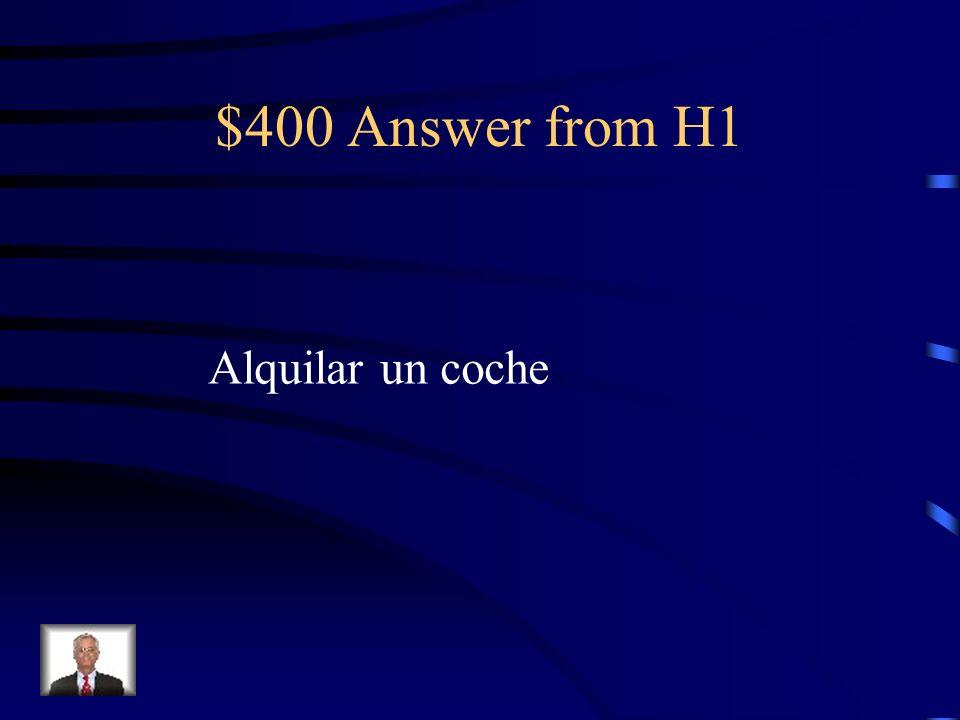$400 Question from H1 Es importante traer mi carnet de conducir porque voy a ________________ durante mi vacación.