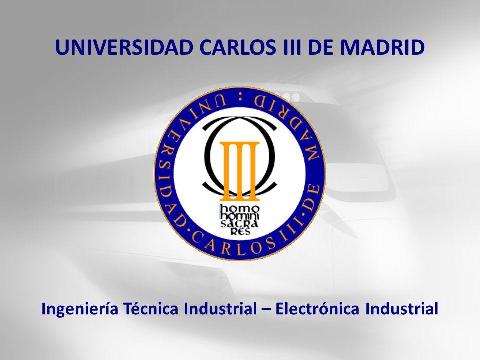 Ingeniería Técnica Industrial – Electrónica Industrial UNIVERSIDAD CARLOS III DE MADRID
