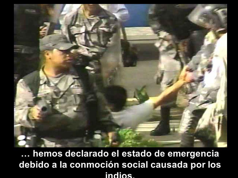 … hemos declarado el estado de emergencia debido a la conmoción social causada por los indios.