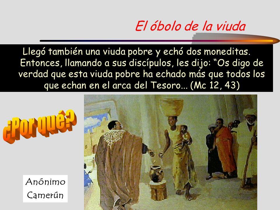 El óbolo de la viuda Llegó también una viuda pobre y echó dos moneditas. Entonces, llamando a sus discípulos, les dijo: Os digo de verdad que esta viu