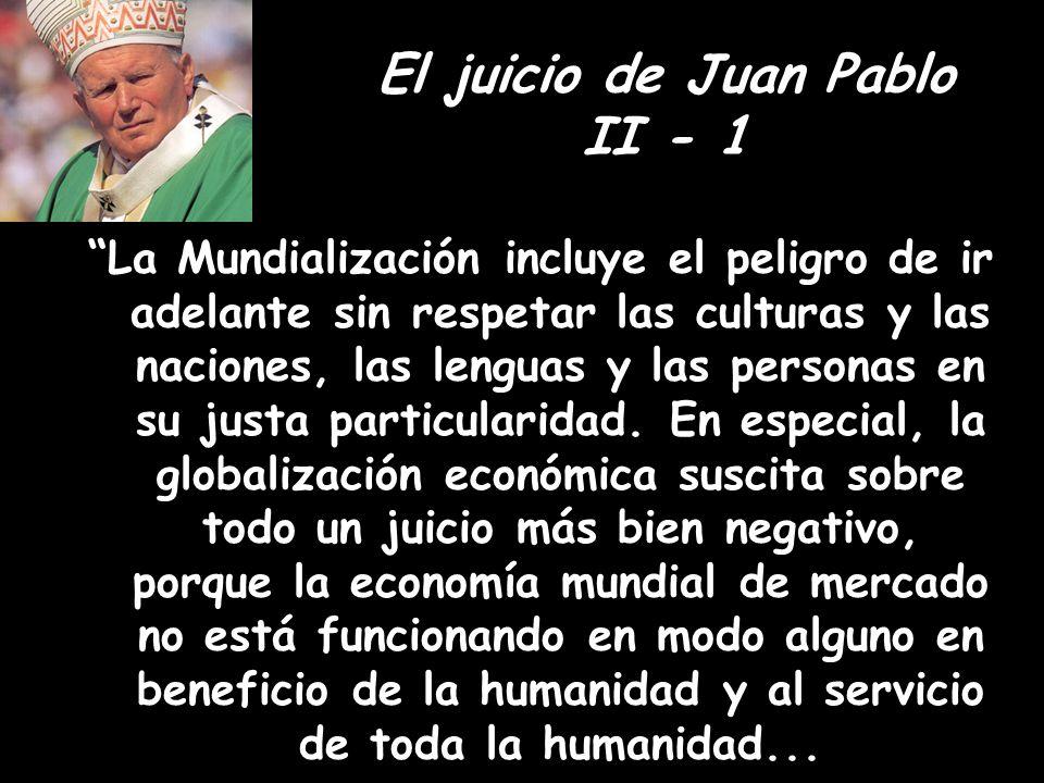 El juicio de Juan Pablo II - 1 La Mundialización incluye el peligro de ir adelante sin respetar las culturas y las naciones, las lenguas y las persona