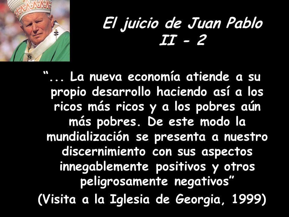 El juicio de Juan Pablo II - 2... La nueva economía atiende a su propio desarrollo haciendo así a los ricos más ricos y a los pobres aún más pobres. D