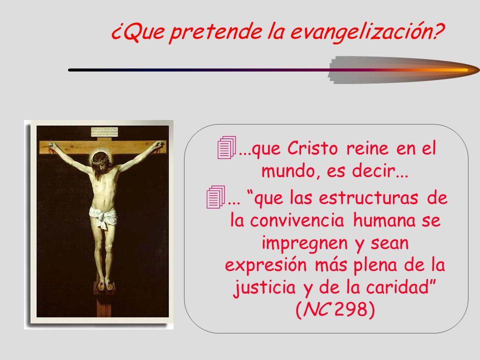 ¿Que pretende la evangelización? 4...que Cristo reine en el mundo, es decir... 4... que las estructuras de la convivencia humana se impregnen y sean e