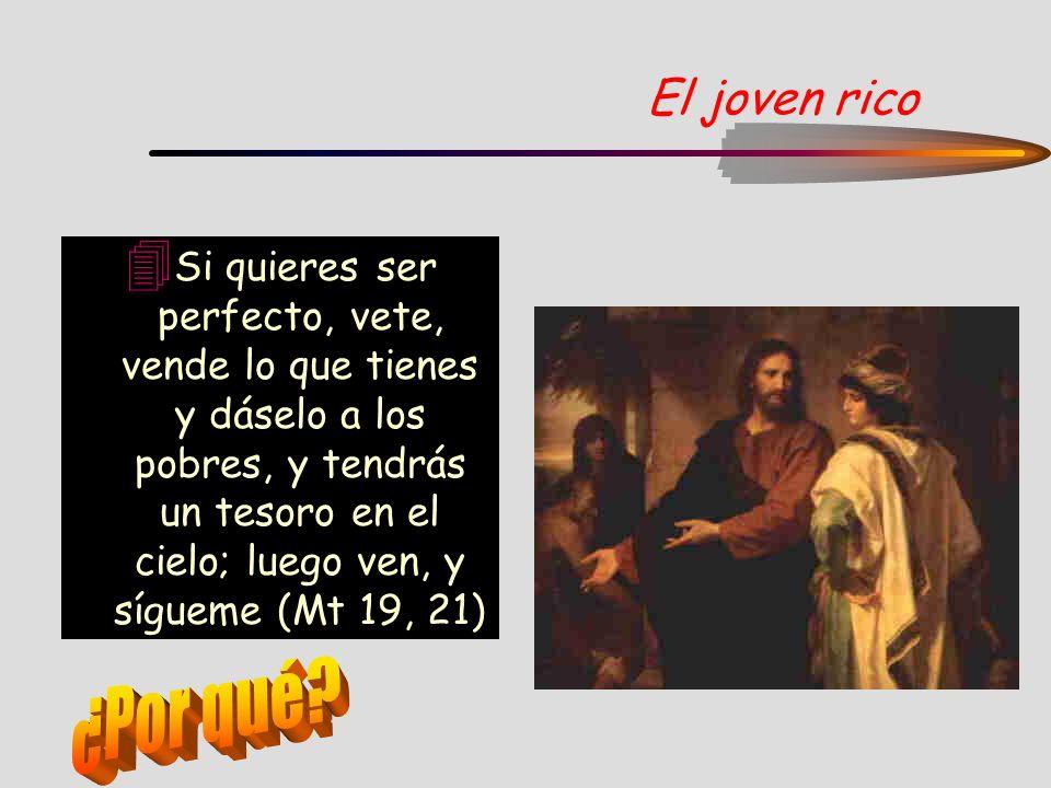 El joven rico 4 Si quieres ser perfecto, vete, vende lo que tienes y dáselo a los pobres, y tendrás un tesoro en el cielo; luego ven, y sígueme (Mt 19