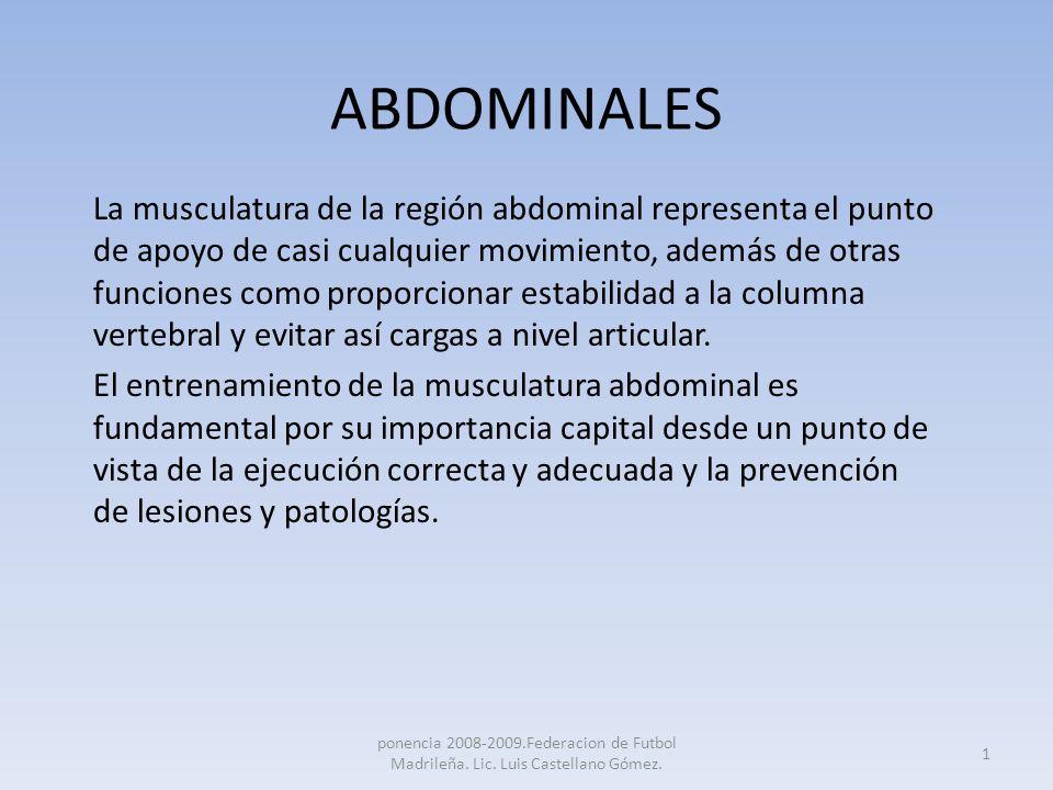 ABDOMINALES La musculatura de la región abdominal representa el punto de apoyo de casi cualquier movimiento, además de otras funciones como proporcion