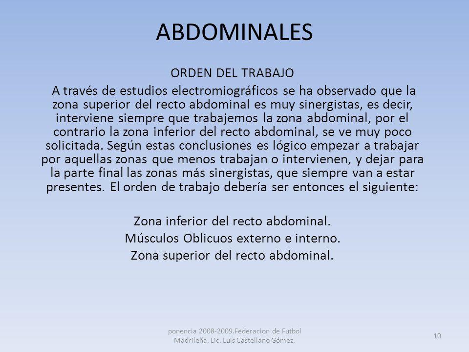 ABDOMINALES ORDEN DEL TRABAJO A través de estudios electromiográficos se ha observado que la zona superior del recto abdominal es muy sinergistas, es
