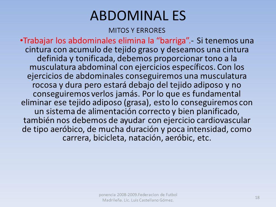 ABDOMINAL ES MITOS Y ERRORES Trabajar los abdominales elimina la barriga.- Si tenemos una cintura con acumulo de tejido graso y deseamos una cintura d