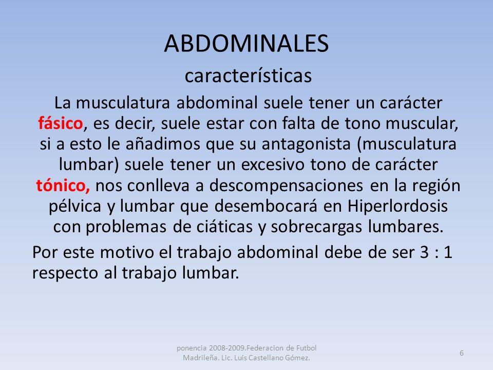 ABDOMINALES características La musculatura abdominal suele tener un carácter fásico, es decir, suele estar con falta de tono muscular, si a esto le añ