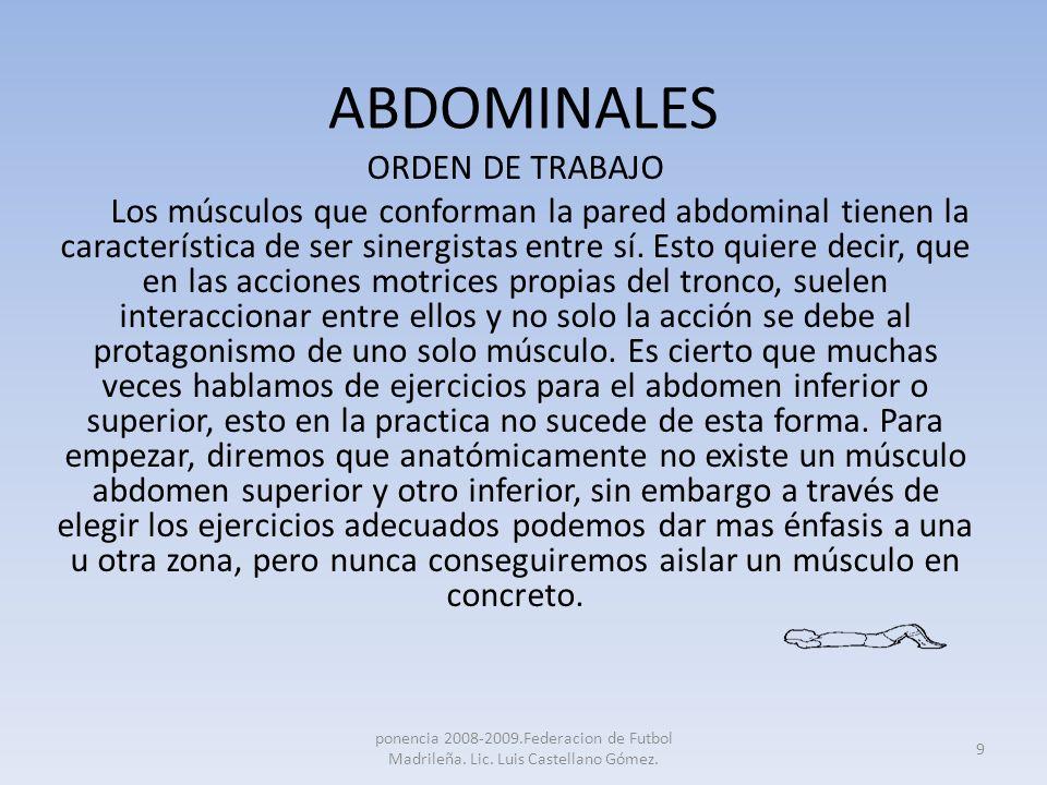 ABDOMINALES ORDEN DEL TRABAJO A través de estudios electromiográficos se ha observado que la zona superior del recto abdominal es muy sinergistas, es decir, interviene siempre que trabajemos la zona abdominal, por el contrario la zona inferior del recto abdominal, se ve muy poco solicitada.