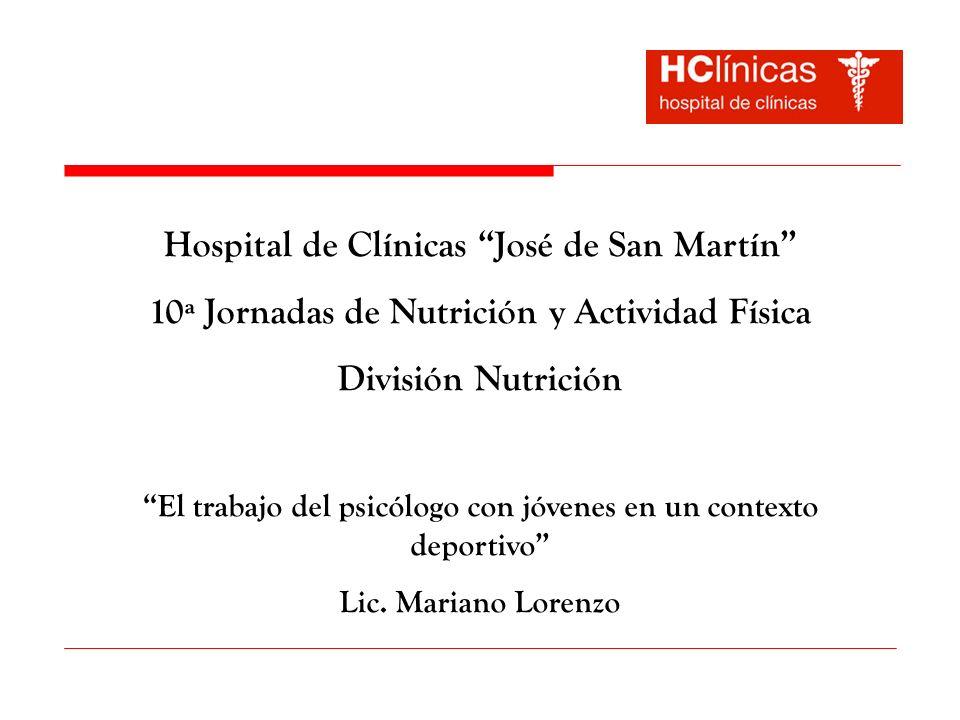 Hospital de Clínicas José de San Martín 10ª Jornadas de Nutrición y Actividad Física División Nutrición El trabajo del psicólogo con jóvenes en un con