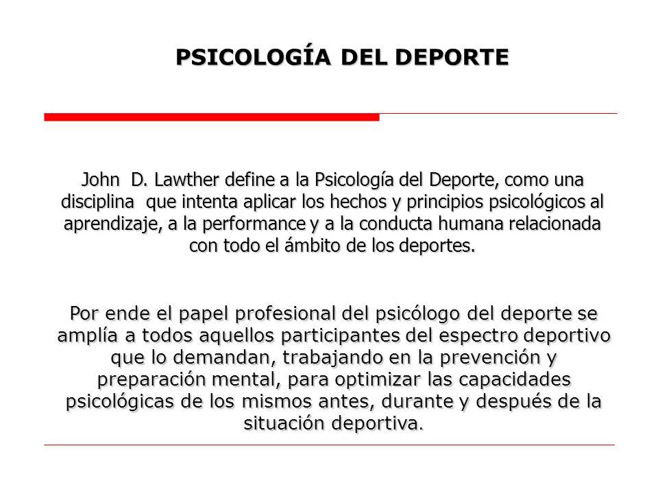 John D. Lawther define a la Psicología del Deporte, como una disciplina que intenta aplicar los hechos y principios psicológicos al aprendizaje, a la