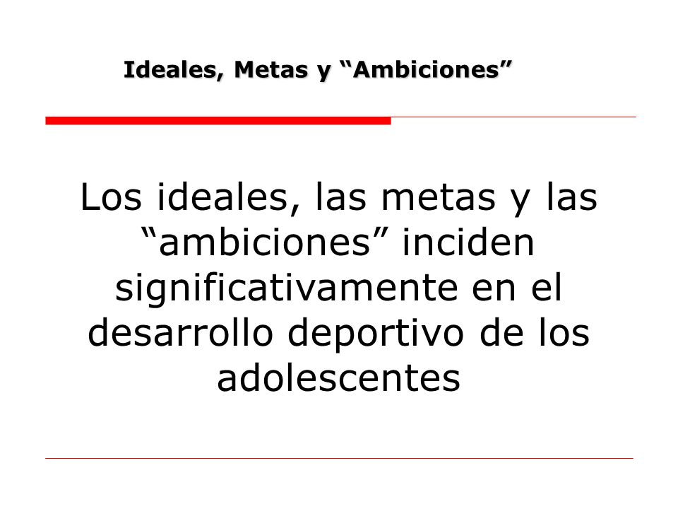 Los ideales, las metas y las ambiciones inciden significativamente en el desarrollo deportivo de los adolescentes Ideales, Metas y Ambiciones