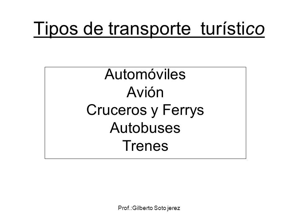 Prof.:Gilberto Soto jerez Tipos de transporte turístico Automóviles Avión Cruceros y Ferrys Autobuses Trenes