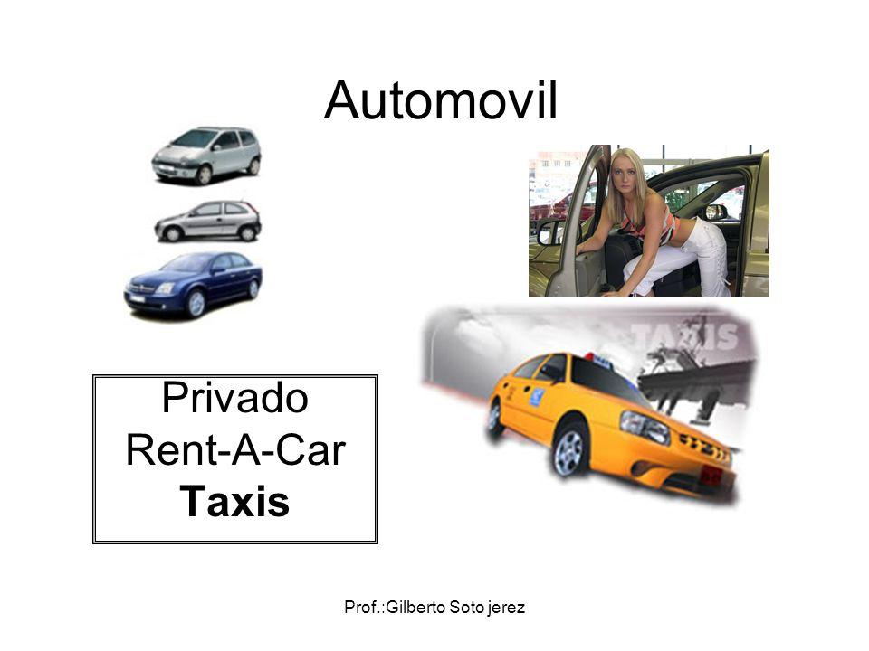 Prof.:Gilberto Soto jerez Automovil Privado Rent-A-Car Taxis