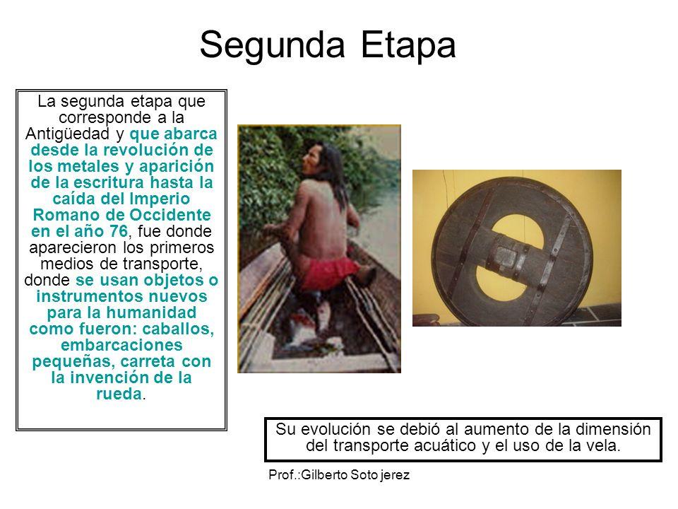 Prof.:Gilberto Soto jerez La segunda etapa que corresponde a la Antigüedad y que abarca desde la revolución de los metales y aparición de la escritura