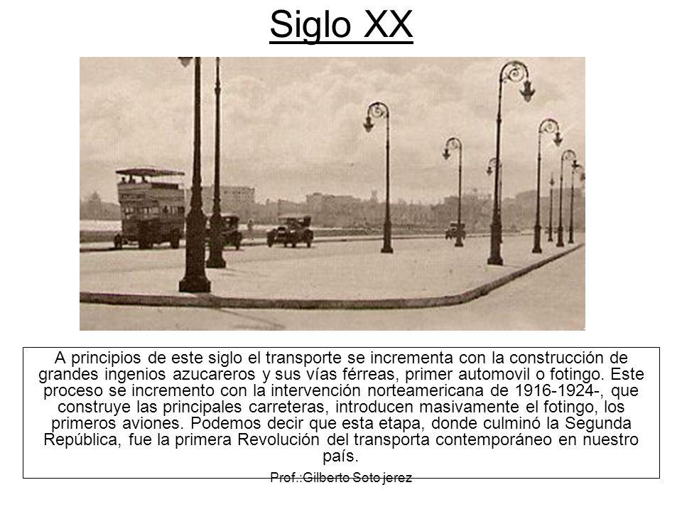 Prof.:Gilberto Soto jerez Siglo XX A principios de este siglo el transporte se incrementa con la construcción de grandes ingenios azucareros y sus vía