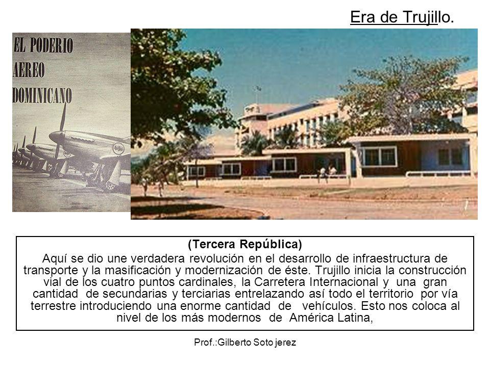 Prof.:Gilberto Soto jerez Era de Trujillo. (Tercera República) Aquí se dio une verdadera revolución en el desarrollo de infraestructura de transporte