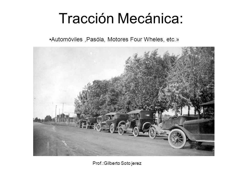 Prof.:Gilberto Soto jerez Tracción Mecánica: Automóviles,Pasóla, Motores Four Wheles, etc.»