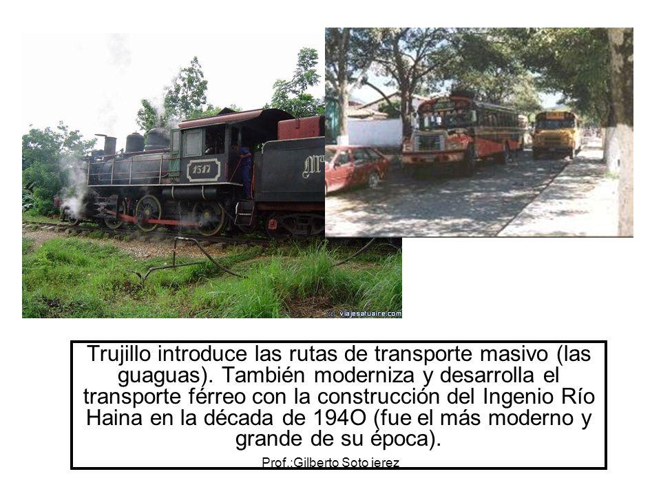 Trujillo introduce las rutas de transporte masivo (las guaguas). También moderniza y desarrolla el transporte férreo con la construcción del Ingenio R